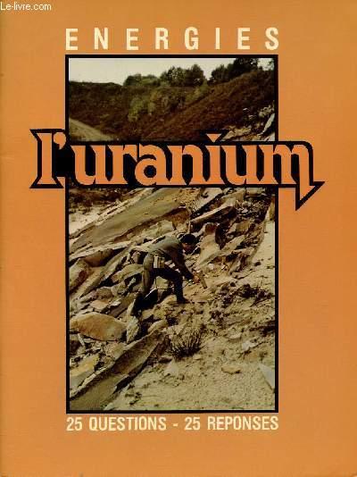 ENERGIES - L'URANIUM : 25 QUESTIONS, 25 REPONSES