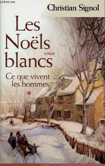 CE QUE VIVENT LES HOMMES - TOME 1  EN 1 VOLUME : LES NOELS BLANCS