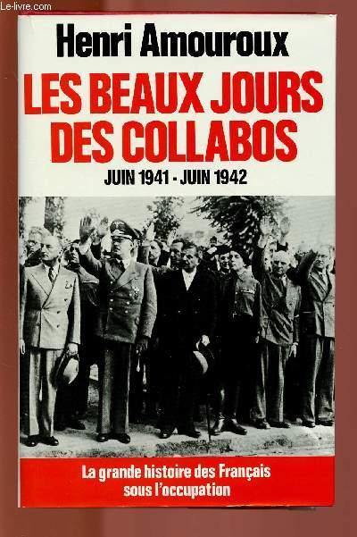LES BEAUX JOURS DES COLLABOS : JUIN 1941- JUIN 1942
