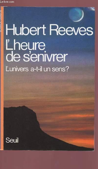 L'HEURE DE S'ENIVRER : L'UNIVERS A T'IL UN SENS ?