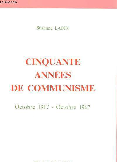 CINQUANTE ANNEES DE COMMUNISME : OCTOBRE 1917- OCTOBRE 1967