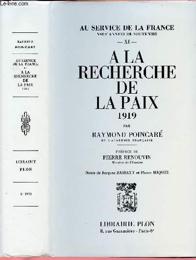 AU SERVICE DE LA FRANCE - NEUF ANNEES DE SOUVENIRS - TOME XI EN 1 VOLUME : A LA RECHERCHE DE LA PAIX- 1919