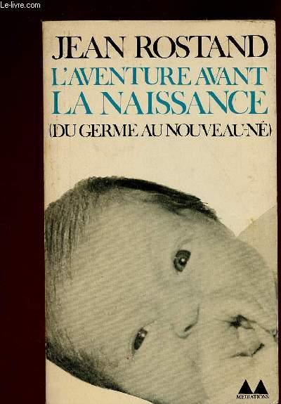 L'AVENTURE AVANT LA NAISSANCE ( DU GERME AU NOUVEAU-NE)