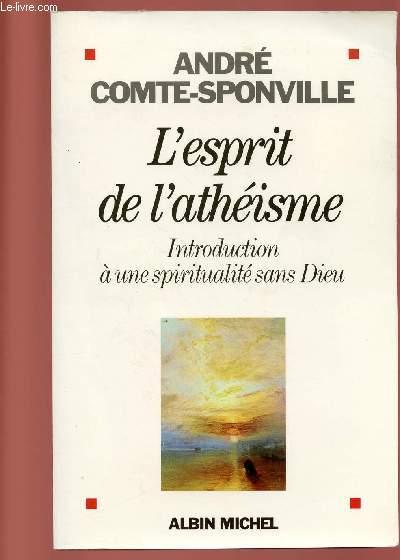 L'ESPRIT DE L'ATHEISME : INTRODUCTION A UNE SPIRITUALITE SANS DIEU