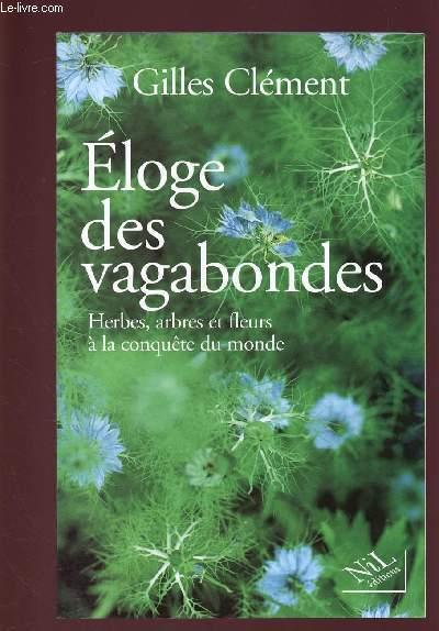 ELOGE DES VAGABONDES : HERBES, ARBRES ET FLEURS A LA CONQUETE DU MONDE