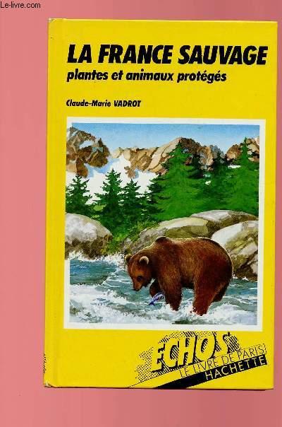 LA FRANCE SAUVAGE, PLANTES ET ANIMAUX PROTEGES