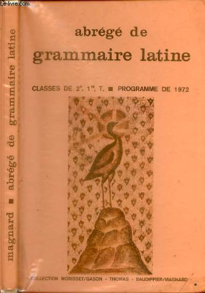 ABREGE DE GRAMMAIRE LATINE : CLASSES DE 2e, 1re, T