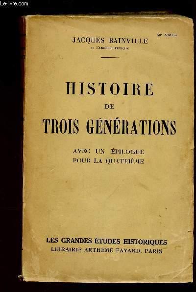 HISTOIRE DE TROIS GENERATIONS AVEC UN EPILOGUE POUR LA QUATRIEME