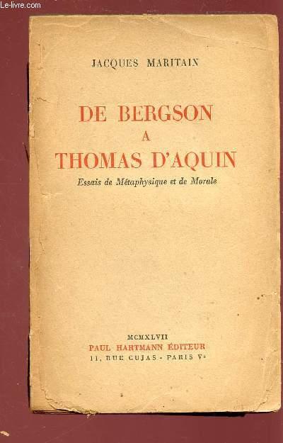 DE BERGSON A THOMAS D'AQUIN : ESSAIS DE METAPHYSIQUE ET DE MORALE