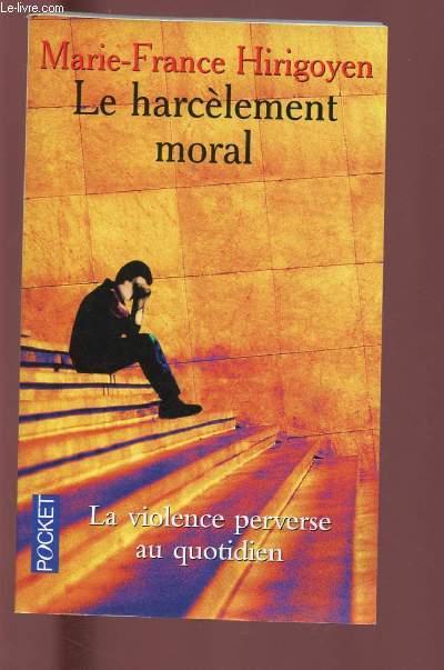 LE HARCELEMENT MORAL : LA VIOLENCE PERVERSE AU QUOTIDIEN