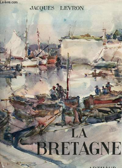 LA BRETAGNE - ouvrage orné de 228 héliogravures, couverture et 12 hors texte en couleurs de H.-E. WAGNER