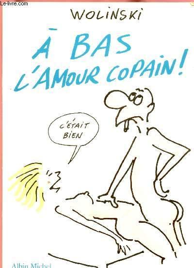 A BAS L'AMOUR COPAIN !