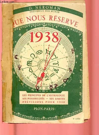 QUE NOUS RESERVE 1938 ?   : Les principes de l'astrologie, ses possibilités, ses limites