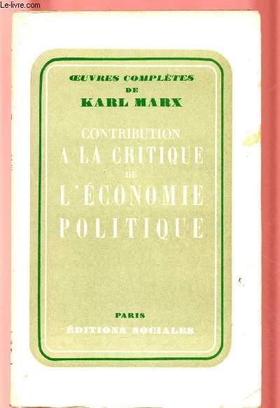 CONTRIBUTION A LA CRITIQUE DE L'ECONOMIE POLITIQUE - OEUVRES COMPLETES DE KARL MARX