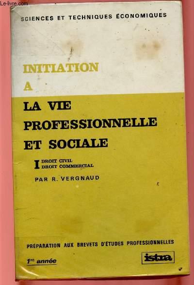 INITIATION A LA VIE PROFESSIONNELLE ET SOCIALE - TOME I : DROIT CIVIL, DROIT COMMERCIAL
