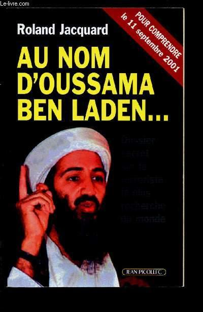 AU NOM D'OUSSAMA BEN LADEN ... : Dossier secret sur le terroriste le plus recherché du monde