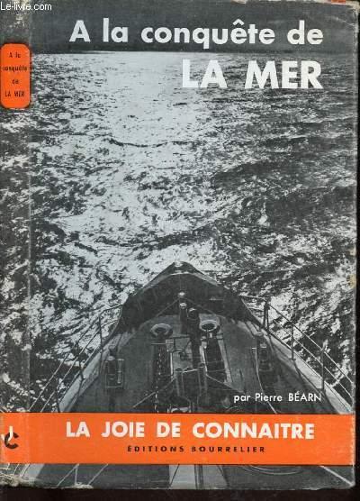 A LA CONQUETE DE LA MER - COLLECTION LA JOIE DE CONNAITRE