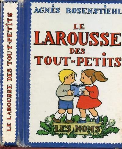 LE LAROUSSE DES TOUT-PETITS : LES NOMS