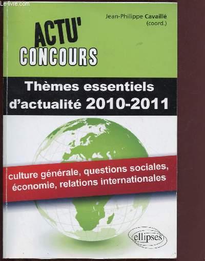 ACTU' CONCOURS : THEMES ESSENTIELS D'ACTUALITE 2010-2011 : Culture générale, questions sociales, économie, relations internationales