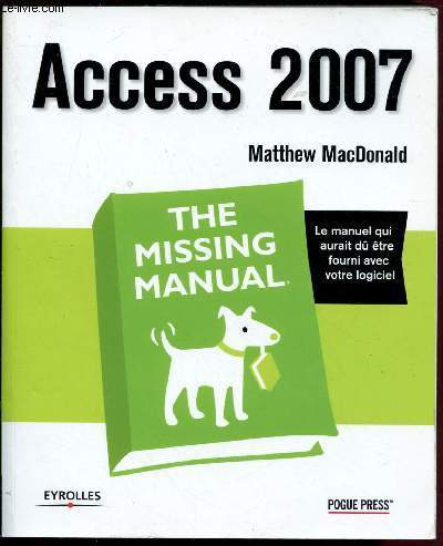ACCESS 2017 : THE MISSING MANUAL - Le manuel qui aurait dû être fourni avec votre logiciel