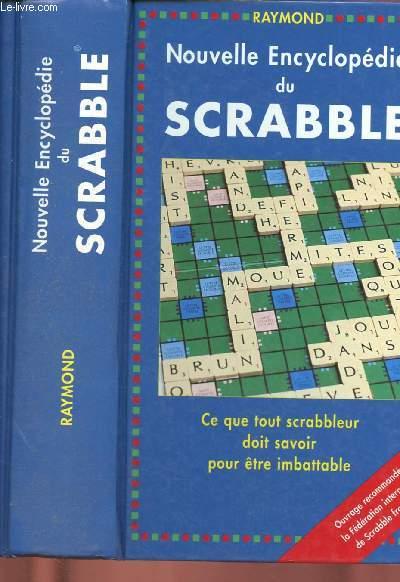 NOUVELLE ENCYCLOPEDIE DU SCRABBLE : Ce que tout scrabbleur doit savoir pour être imbattable