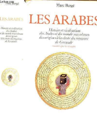 LES ARABES : Histoires et civilisation des Arabes et du monde musulman des origines à la chute du royaume de Grenade racontée par les témoins