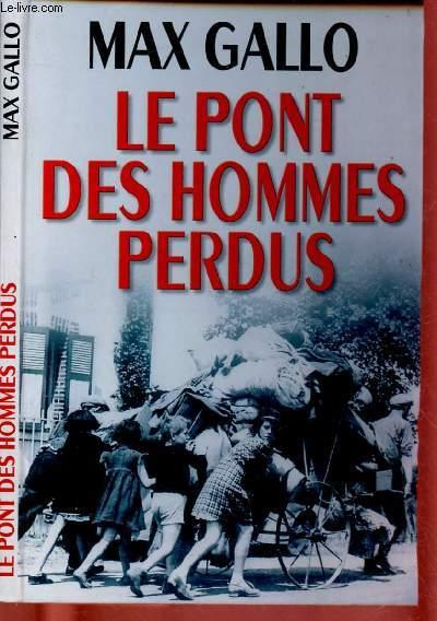 LE PONT DES HOMMES PERDUS (ROMAN : Juin 1940 : l'armée française en débâcle, les communications coupées, un pont qui doit sauter, l'honneur d'un capitaine et l'attente d'une poignée d'hommes, perdus.)