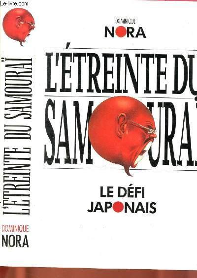 L'ETREINTE DU SAMOURAI : LE DEFI JAPONAIS  (La conquête industrielle, intellectuelle et morale des Etats-Unis par le Japon)