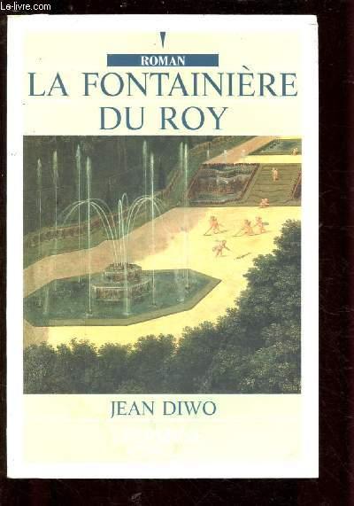 LA FONTAINIERE DU ROY  (ROMAN: Le château de Versaille est le véritable héros de ce roman, pendant les plus belles années du règne de Louis XIV) - EDITION EN GROS CARACTERES