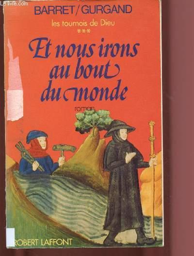 LES TOURNOIS DE DIEU - TOME 3 - 1 VOLUME : ET NOUS IRONS AU BOUT DU MONDE (ROMAN)