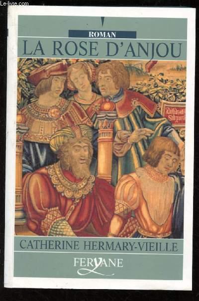 LA ROSE D'ANJOU (ROMAN : 1465 - Entre l'Angleterre, La France et les Flandres, rois, reines grands seigneurs et aventuriers se disputent le pouvoir) - GROS CARACTERES