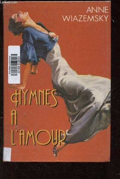 HYMNES A L'AMOUR (ROMAN : Anne part à Genève, à la recherche de la mystérieuse dame qu'avait aimé son père ...)
