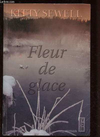 FLEUR DE GLACE (ROMAN : Grand Nord Canadian, un homme est rattrapé par son passé ...) - GROS CARACTERES