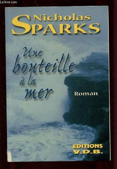 UNE BOUTEILLE A LA MER (ROMAN SENTIMENTAL : Seul sur son bateau, un homme lance une bouteille à la mer ...) - GROS CARACTERES