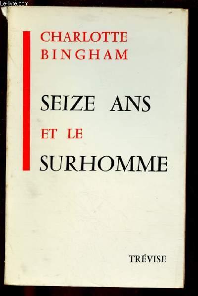 SEIZE ANS ET LE SURHOMME (ROMAN)
