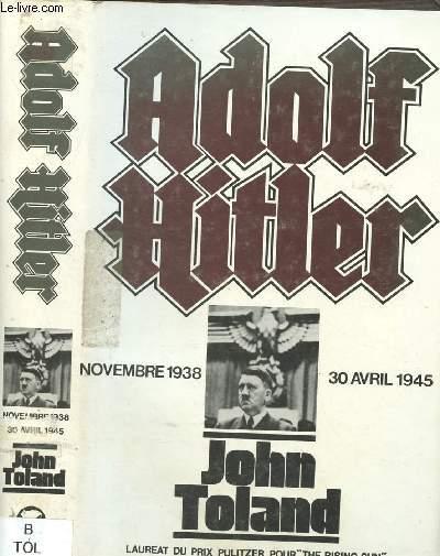 ADOLF HITLER : NOVEMBRE 1938-30 AVRIL 1945 [SECONDE GUERRE MONDIALE - IIIE REICH]