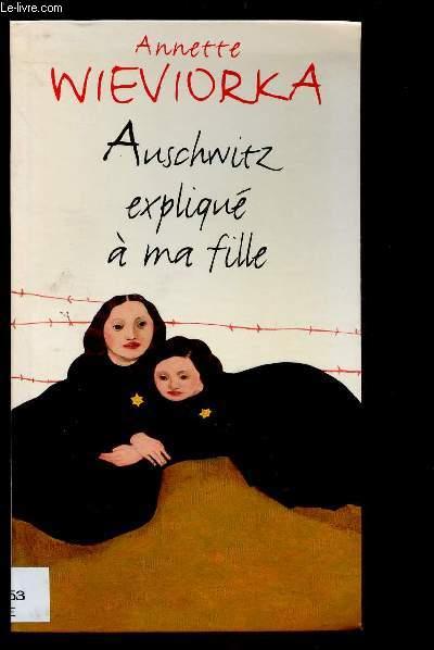 AUSCHWITZ EXPLIQUE A MA FILLE (HISTOIRE - SECONDE GUERRE MONDIALE)