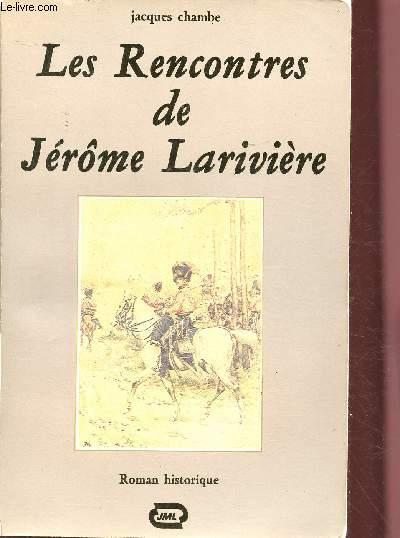 LES RENCONTRES DE JEROME LARIVIERE (ROMAN HISTORIQUE - REVOLUTION)