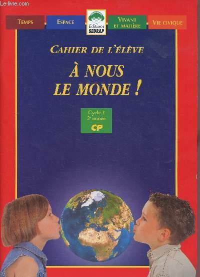 A NOUS LE MONDE ! FICHIER DE L'ELEVE - CYCLE 2 - 2E ANNEE - CP (MANUEL SCOLAIRE)