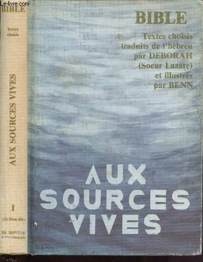 AUX SOURCES VIVES : BIBLE - Texte choisis traduit de l'hébreu par Déborah (Soeur Lazare) et illustrés par Benn.