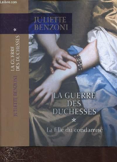 LA GUERRE DES DUCHESSES - TOME I : LA FILLE DU CONDAMNE (ROMAN)