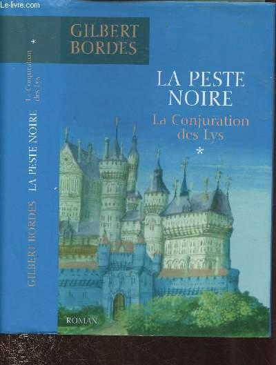 LA PESTE NOIRE- TOME I : LA CONJURATION DES LYS (ROMAN)