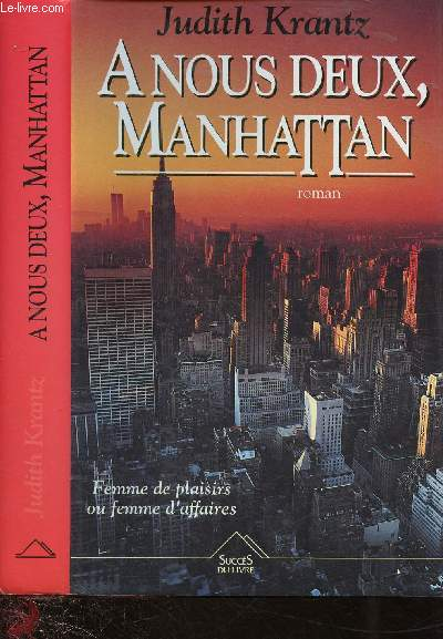 A NOUS DEUX, MANHATTAN (ROMAN) - Femme de plaisirs ou femme d'affaires