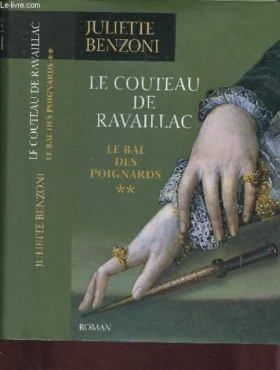 LE BAL DE POIGNARDS - TOME II (1 VOLUME) : LE COUTEAU DE RAVAILLAC (ROMAN)
