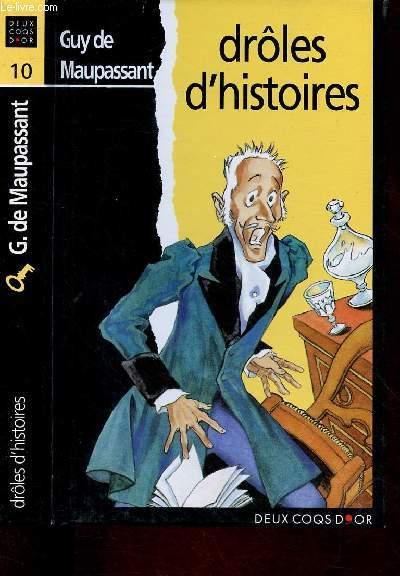 DROLES D'HISTOIRES : LE HORLA / LA LEGENDE DU MONT SAINT-MICHEL / SUR L'EAU / APPARITION / UN LACHE/ VOYAGE DE SANTE / QUI SAIT ? / LA PARURE - (FANTASTIQUE - A PARTIR DE 10-12 ANS)
