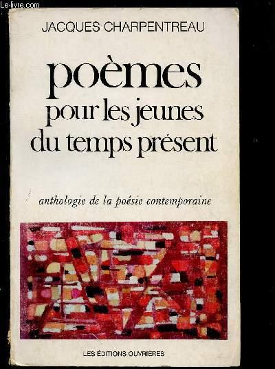 POEMES POUR LES JEUNES DU TEMPS PRESENT : Anthologie de la poésie contemporaine