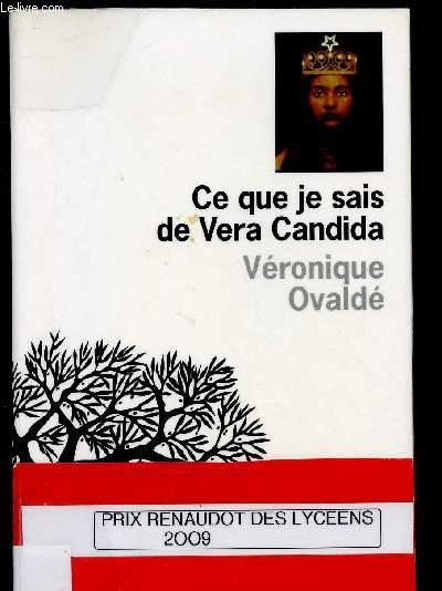 CE QUE JE SAIS DE VERA CANDIDA (ROMAN) [PRIX RENAUDOT DES LYCEENS 2009]