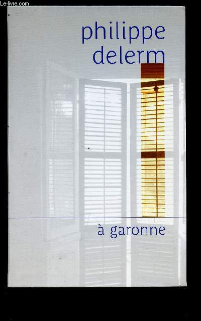 A GARONNE (TEMOIGNAGE- GIRONDE)