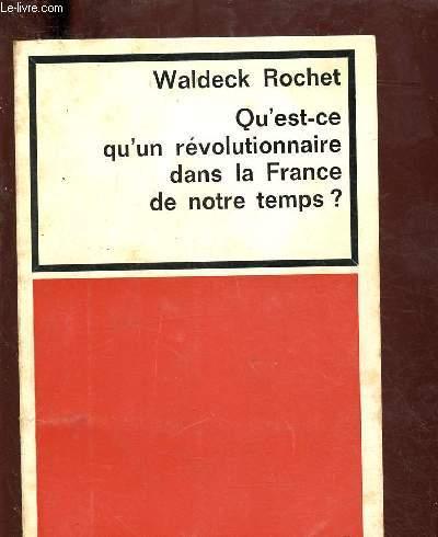 QU'EST- CE QU'UN REVOLUTIONNAIRE DANS LA FRANCE DE NOTRE TEMPS ? - COLLECTION