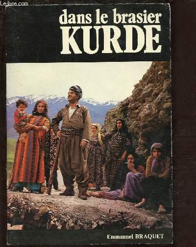 DANS LE BRASIER KURDE (DOCUMENTS sur les Kurdes d'Iran,Irak, turquie et Syrie)